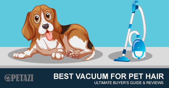 best vacuum for pet hair - ultimate guide for best pet hair vacuum cleaner